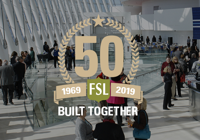 FSL 50th Anniversary. 1969 to 2019. Built together.